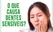 O que causa dentes sensíveis?